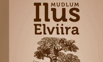 Ilusa Elviira lõbus ja kurb, kerge ja raske elu